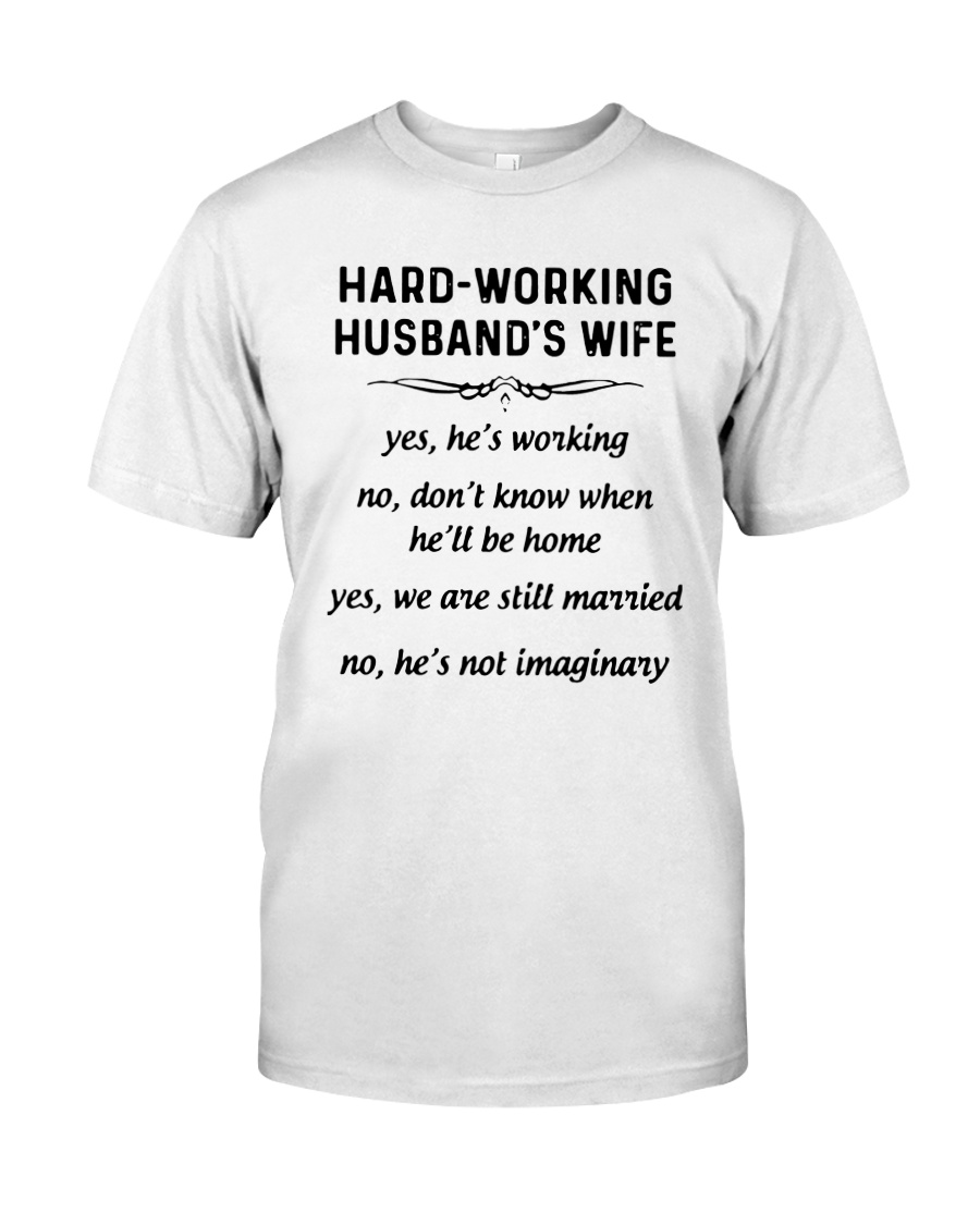 Hard Working Husband's Wife Yes Hes Working Shirt Classic T-Shirt