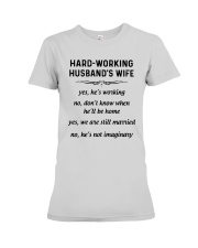 Hard Working Husband's Wife Yes Hes Working Shirt Premium Fit Ladies Tee thumbnail