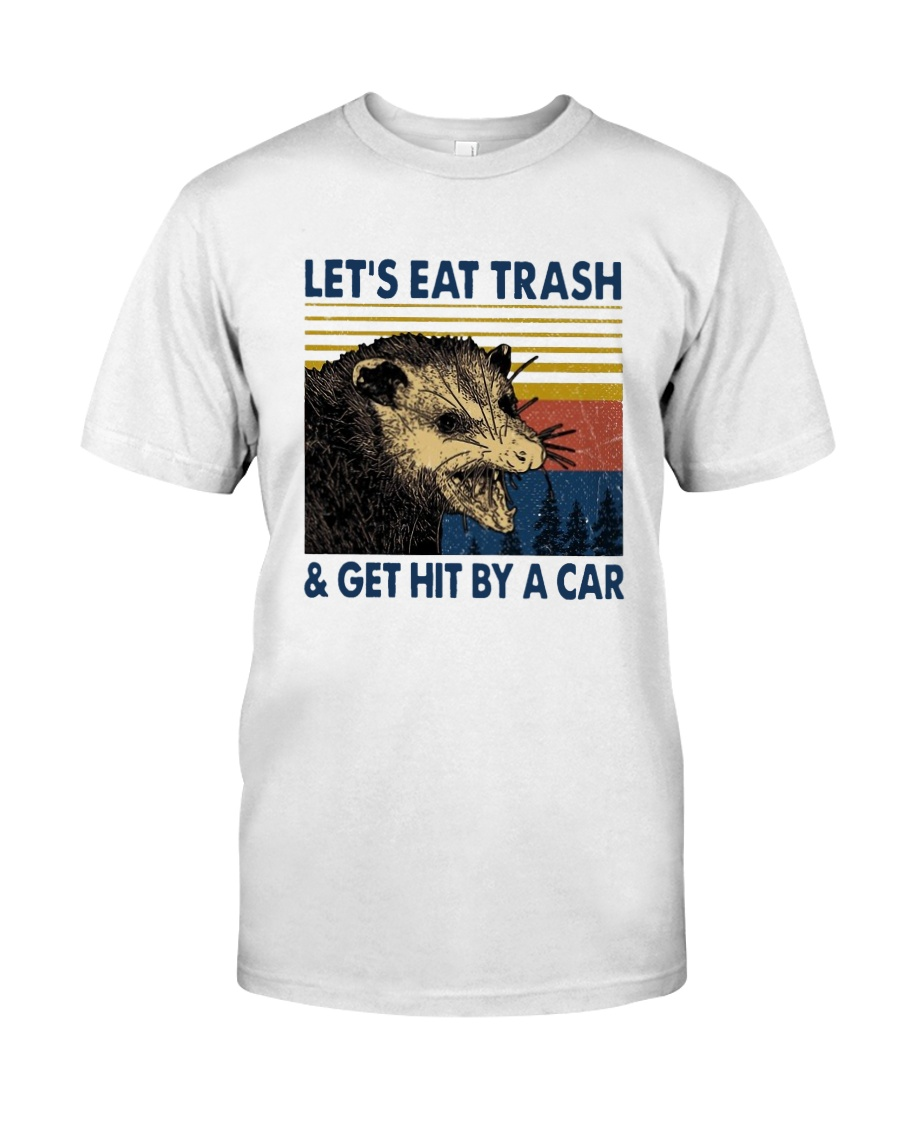 Lets Eat Trash And Get Hit By A Car Shirt Classic T-Shirt