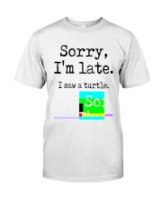 Sorry I'm Late I Saw A Turtle Shirt Classic T-Shirt front