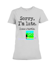 Sorry I'm Late I Saw A Turtle Shirt Premium Fit Ladies Tee tile
