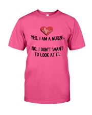 Yes I Am A Nurse No I Don't Want To Look At Shirt Classic T-Shirt thumbnail