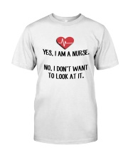Yes I Am A Nurse No I Don't Want To Look At Shirt Classic T-Shirt front