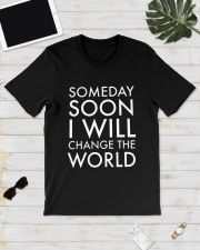 Someday Soon I Will Change The World Shirt Classic T-Shirt lifestyle-mens-crewneck-front-17