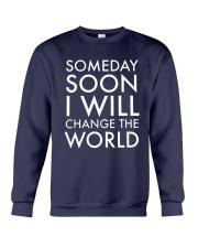 Someday Soon I Will Change The World Shirt Crewneck Sweatshirt thumbnail