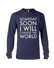 Someday Soon I Will Change The World Shirt Long Sleeve Tee thumbnail