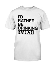 I'd Rather Be Drinking Ranch Shirt Classic T-Shirt front