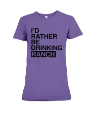 I'd Rather Be Drinking Ranch Shirt Premium Fit Ladies Tee thumbnail