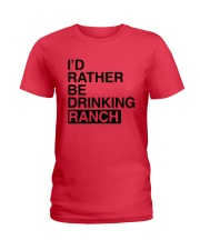I'd Rather Be Drinking Ranch Shirt Ladies T-Shirt tile