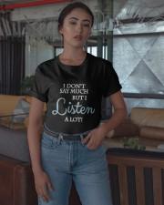 I Don't Say Much But I Listen A Lot Shirt Classic T-Shirt apparel-classic-tshirt-lifestyle-05