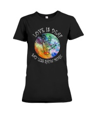 Love Is Deaf Say Less Show More Shirt Premium Fit Ladies Tee thumbnail