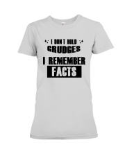 I Don't Hold Grudges I Remember Facts Shirt Premium Fit Ladies Tee thumbnail
