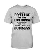 If You Dont Like The Way I Do Things Please Shirt Classic T-Shirt tile