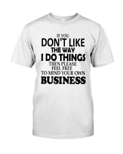 If You Dont Like The Way I Do Things Please Shirt Classic T-Shirt front