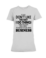 If You Dont Like The Way I Do Things Please Shirt Premium Fit Ladies Tee thumbnail