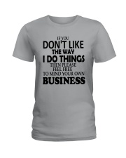 If You Dont Like The Way I Do Things Please Shirt Ladies T-Shirt thumbnail