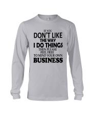 If You Dont Like The Way I Do Things Please Shirt Long Sleeve Tee thumbnail