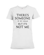 There's Someone In My Head But It's Not Me Shirt Premium Fit Ladies Tee tile