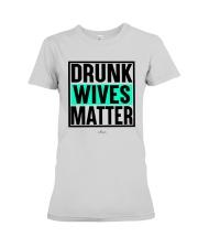 Drunk Wives Matter Shirt Premium Fit Ladies Tee thumbnail
