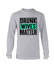 Drunk Wives Matter Shirt Long Sleeve Tee thumbnail