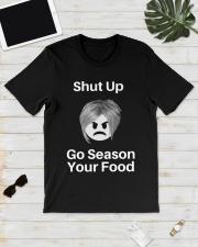 Shut Up Go Season Your Food Shirt Classic T-Shirt lifestyle-mens-crewneck-front-17