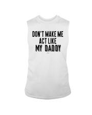 Don't Make Me Act Like My Daddy Shirt Sleeveless Tee tile