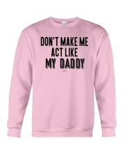 Don't Make Me Act Like My Daddy Shirt Crewneck Sweatshirt tile