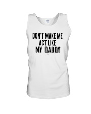 Don't Make Me Act Like My Daddy Shirt Unisex Tank thumbnail