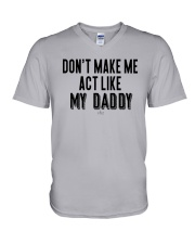 Don't Make Me Act Like My Daddy Shirt V-Neck T-Shirt tile