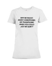 Why Be Racist Sexist Homophobic Shirt Premium Fit Ladies Tee thumbnail