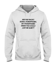 Why Be Racist Sexist Homophobic Shirt Hooded Sweatshirt thumbnail