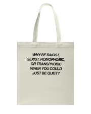 Why Be Racist Sexist Homophobic Shirt Tote Bag thumbnail