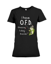 I Have Ofd Obsessive Fishing Disorder Shirt Premium Fit Ladies Tee tile