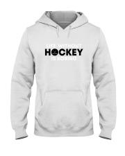 Life Without Hockey Is Boring Shirt Hooded Sweatshirt thumbnail