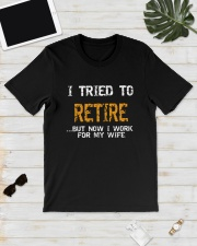 I Tried To Retire But Now I Work For My Shirt Classic T-Shirt lifestyle-mens-crewneck-front-17