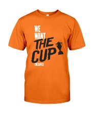 We Want The Cup Shirt Classic T-Shirt front