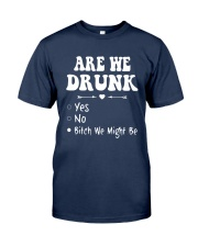 Are We Drunk Yes No Bitch We Might Be Shirt Classic T-Shirt tile