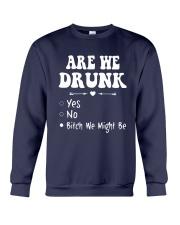 Are We Drunk Yes No Bitch We Might Be Shirt Crewneck Sweatshirt thumbnail