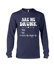 Are We Drunk Yes No Bitch We Might Be Shirt Long Sleeve Tee thumbnail