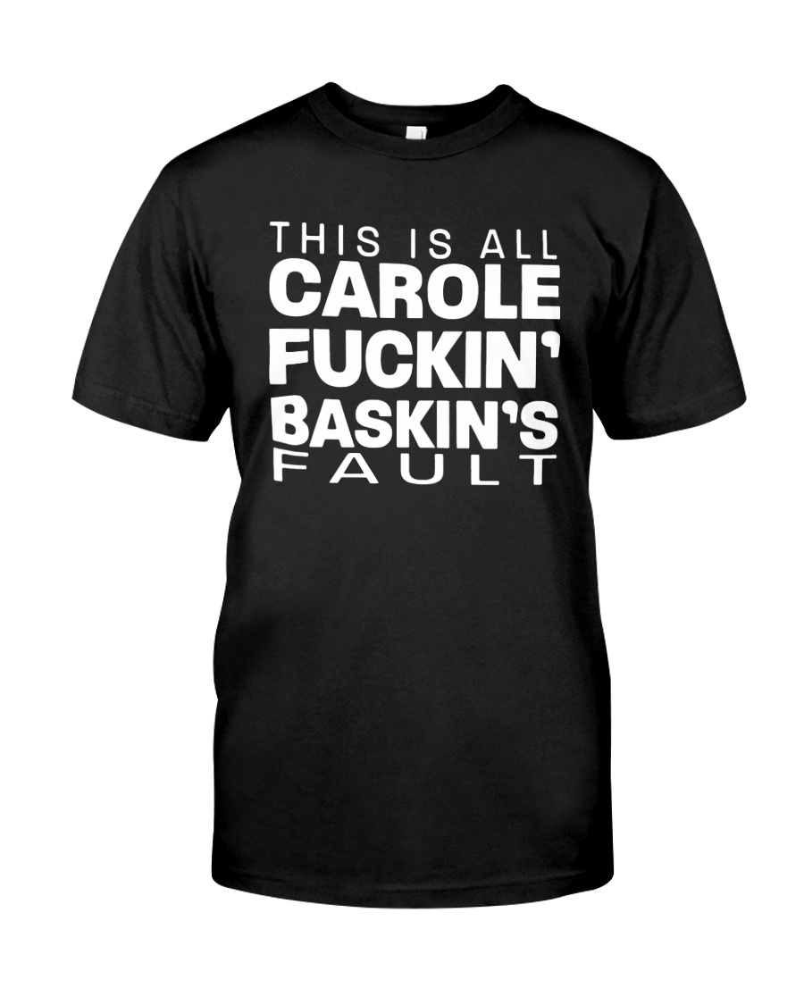 This Is All Carole Fuckin' Baskin's Fault Shirt Classic T-Shirt
