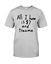 All I Have Is 7 Dollars And Trauma Shirt Classic T-Shirt tile