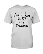 All I Have Is 7 Dollars And Trauma Shirt Premium Fit Mens Tee thumbnail