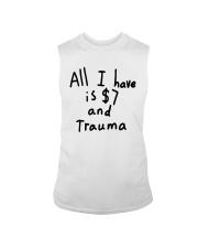 All I Have Is 7 Dollars And Trauma Shirt Sleeveless Tee thumbnail