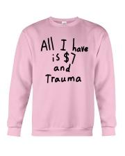 All I Have Is 7 Dollars And Trauma Shirt Crewneck Sweatshirt thumbnail