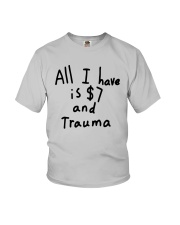 All I Have Is 7 Dollars And Trauma Shirt Youth T-Shirt thumbnail