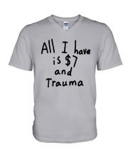 All I Have Is 7 Dollars And Trauma Shirt V-Neck T-Shirt thumbnail