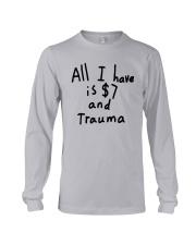 All I Have Is 7 Dollars And Trauma Shirt Long Sleeve Tee thumbnail