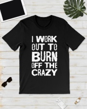 I Workout To Burn Off The Crazy Shirt Classic T-Shirt lifestyle-mens-crewneck-front-17