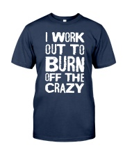 I Workout To Burn Off The Crazy Shirt Classic T-Shirt tile