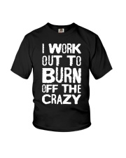 I Workout To Burn Off The Crazy Shirt Youth T-Shirt thumbnail